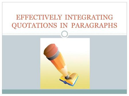 EFFECTIVELY INTEGRATING QUOTATIONS IN PARAGRAPHS.
