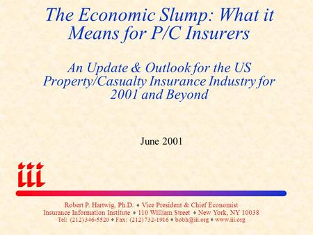 The Economic Slump: What it Means for P/C Insurers An Update & Outlook for the US Property/Casualty Insurance Industry for 2001 and Beyond June 2001 Robert.