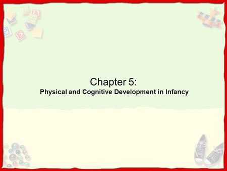 Chapter 5: Physical and Cognitive Development in Infancy.