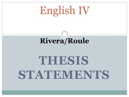THESIS STATEMENTS English IV Rivera/Roule. Standards: L8.4.c: Vocabulary Acquisition and Use – Consult general and specialized reference materials, both.