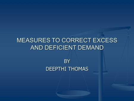 MEASURES TO CORRECT EXCESS AND DEFICIENT DEMAND