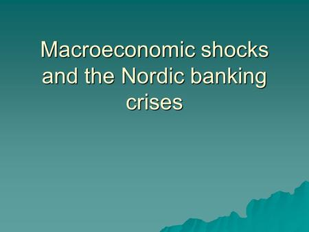 Macroeconomic shocks and the Nordic banking crises.