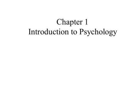 Chapter 1 Introduction to Psychology KEY POINTS - CHAPTER 1 What is psychology? What are the primary perspectives that guide modern psychology? What.