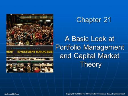 McGraw-Hill/Irwin Copyright © 2008 by The McGraw-Hill Companies, Inc. All rights reserved. Chapter 21 A Basic Look at Portfolio Management and Capital.