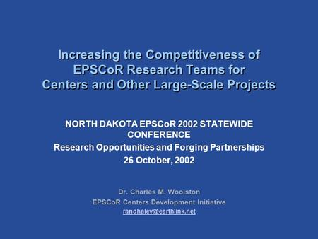 Increasing the Competitiveness of EPSCoR Research Teams for Centers and Other Large-Scale Projects NORTH DAKOTA EPSCoR 2002 STATEWIDE CONFERENCE Research.
