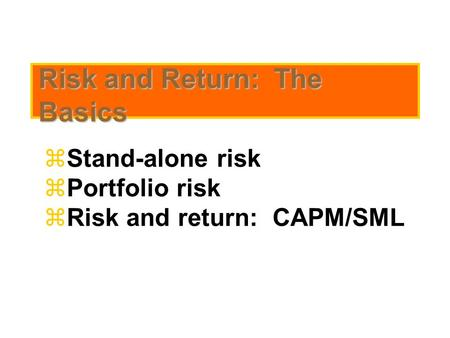 Risk and Return: The Basics  Stand-alone risk  Portfolio risk  Risk and return: CAPM/SML.