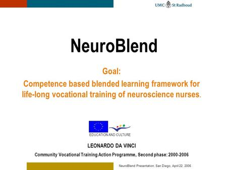 NeuroBlend Presentation, San Diego, April 22, 2006 LEONARDO DA VINCI Community Vocational Training Action Programme, Second phase: 2000-2006 NeuroBlend.