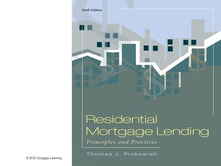 © 2012 Cengage Learning. Residential Mortgage Lending: Principles and Practices, 6e Chapter 3 Role of Residential Mortgage Lending in the Economy.
