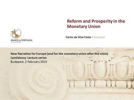 New Narrative for Europe (and for the monetary union after the crisis) Lamfalussy Lecture series Budapest, 2 February 2015 Reform and Prosperity in the.