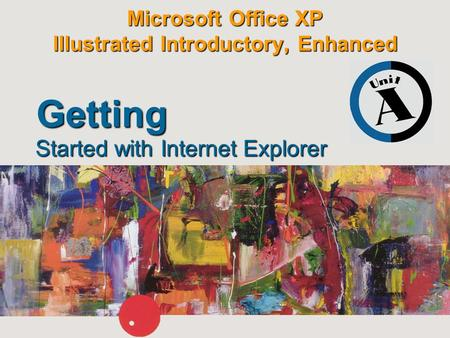 Microsoft Office XP Illustrated Introductory, Enhanced Started with Internet Explorer Getting.