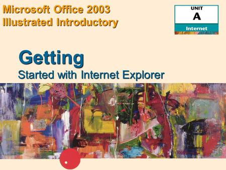 Microsoft Office 2003 Illustrated Introductory Started with Internet Explorer Getting.