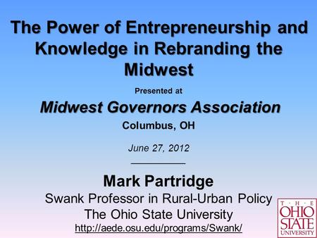 1 The Power of Entrepreneurship and Knowledge in Rebranding the Midwest Midwest Governors Association The Power of Entrepreneurship and Knowledge in Rebranding.