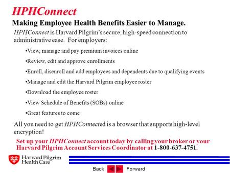 BackForward HPHConnect Making Employee Health Benefits Easier to Manage. Set up your HPHConnect account today by calling your broker or your Harvard Pilgrim.
