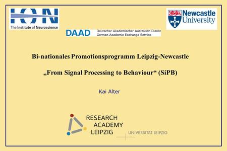 "Bi-nationales Promotionsprogramm Leipzig-Newcastle ""From Signal Processing to Behaviour"" (SiPB) Kai Alter."