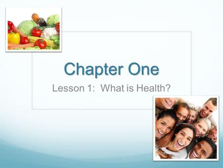 Chapter One Lesson 1: What is Health?.