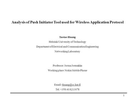 1 Analysis of Push Initiator Tool used for Wireless Application Protocol Taotao Huang Helsinki University of Technology Department of Electrical and Communication.
