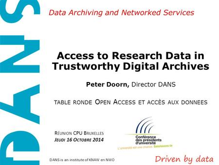 Data Archiving and Networked Services DANS is an institute of KNAW en NWO Access to Research Data in Trustworthy Digital Archives Peter Doorn, Director.