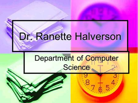 Department of Computer Science Dr. Ranette Halverson.