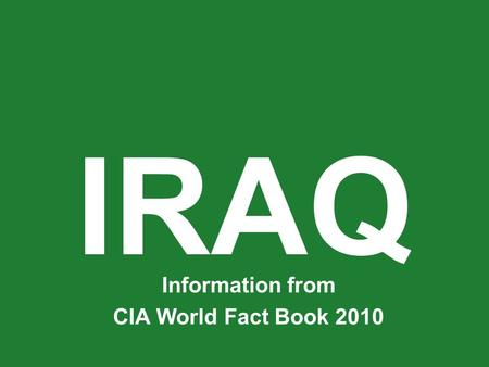 IRAQ Information from CIA World Fact Book 2010.