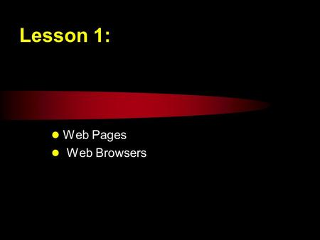 Lesson 1: Web Pages Web Browsers. Linear media & Hypermedia Books are presented in a linear format. Pages and chapters comprise a book. You can create.
