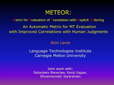 METEOR: Metric for Evaluation of Translation with Explicit Ordering An Automatic Metric for MT Evaluation with Improved Correlations with Human Judgments.