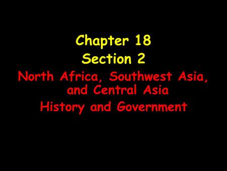 Chapter 18 Section 2 North Africa, Southwest Asia, and Central Asia History and Government.