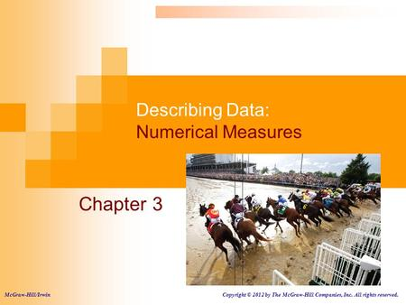 Describing Data: Numerical Measures Chapter 3 McGraw-Hill/Irwin Copyright © 2012 by The McGraw-Hill Companies, Inc. All rights reserved.