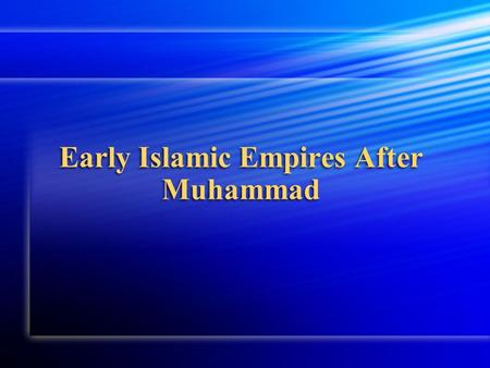 Early Islamic Empires After Muhammad. New Leader- Abu Bakr After Muhammad's death, many Muslims chose Abu Bakr, one of Muhammad's first converts, to be.