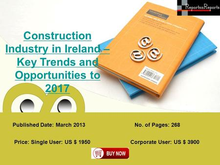 Published Date: March 2013 Construction Industry in Ireland – Key Trends and Opportunities to 2017 Price: Single User: US $ 1950 Corporate User: US $ 3900.