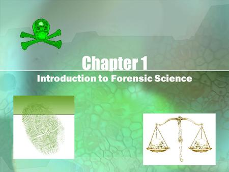 Chapter 1 Introduction to Forensic Science. Why Forensic Science Many people want to be able to solve problems and puzzles to be a detective Science has.