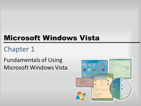 Microsoft Windows Vista Chapter 1 Fundamentals of Using Microsoft Windows Vista.