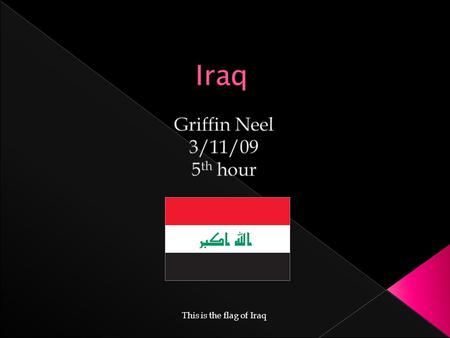 This is the flag of Iraq.  The longitude is about 33 00 N, and latitude about 44 00 E  About 437,072 sq. km  East of Jordan and Syria, west of Iran,