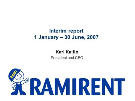 Interim report 1 January – 30 June, 2007 Kari Kallio President and CEO.