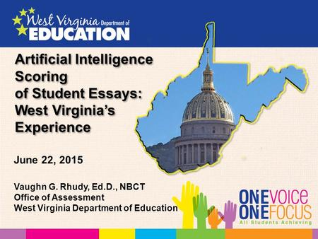 Artificial Intelligence Scoring of Student Essays: West Virginia's Experience Vaughn G. Rhudy, Ed.D., NBCT Office of Assessment West Virginia Department.