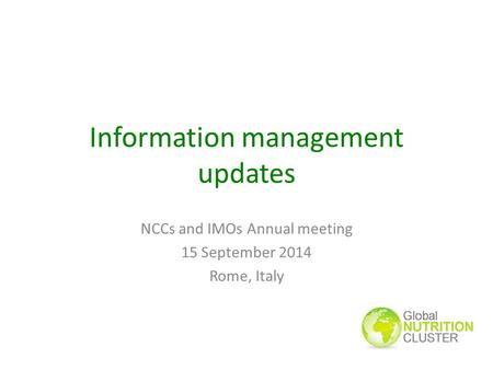 Information management updates NCCs and IMOs Annual meeting 15 September 2014 Rome, Italy.