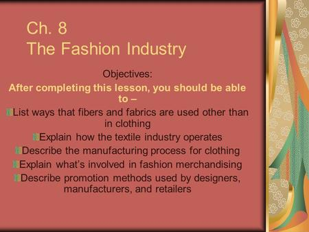 Ch. 8 The Fashion Industry Objectives: After completing this lesson, you should be able to – List ways that fibers and fabrics are used other than in clothing.