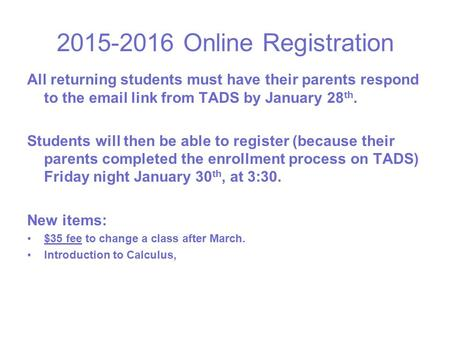 2015-2016 Online Registration All returning students must have their parents respond to the email link from TADS by January 28 th. Students will then be.