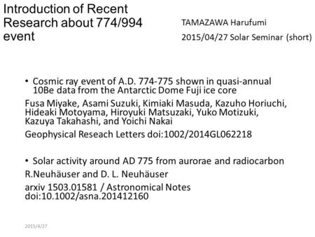 Introduction of Recent Research about 774/994 event Cosmic ray event of A.D. 774-775 shown in quasi-annual 10Be data from the Antarctic Dome Fuji ice core.