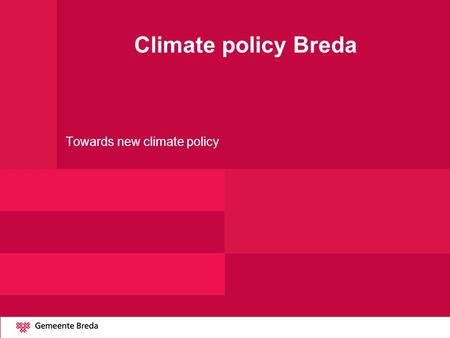 Climate policy Breda Towards new climate policy. Framework Evaluation of four years of climate policy Current energy situation Potentials for energy efficiency.