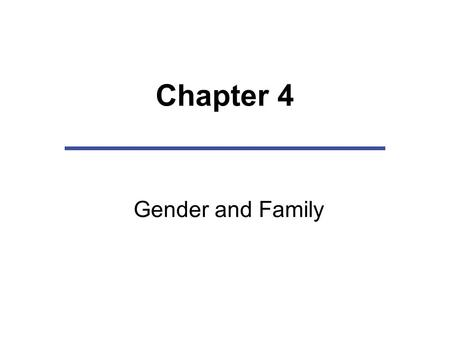 Chapter 4 Gender and Family. Chapter Outline Understanding Gender and Gender Roles Gender and Gender Socialization How Family Matters: Learning Gender.