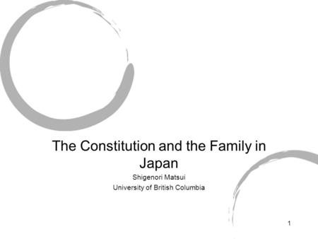 1 The Constitution and the Family in Japan Shigenori Matsui University of British Columbia.