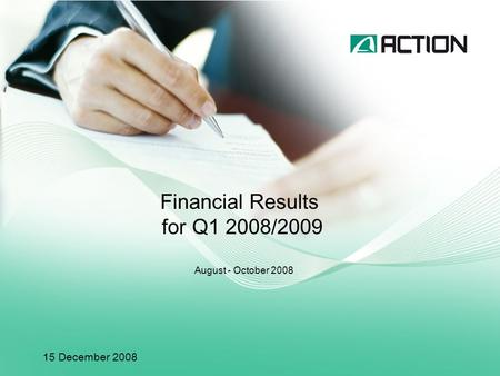 Financial Results for Q1 2008/2009 August - October 2008 15 December 2008.