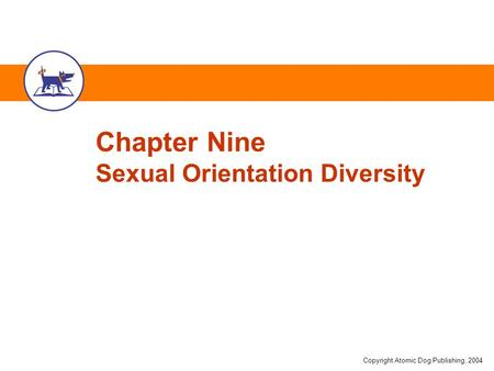 Copyright Atomic Dog Publishing, 2004 Chapter Nine Sexual Orientation Diversity.