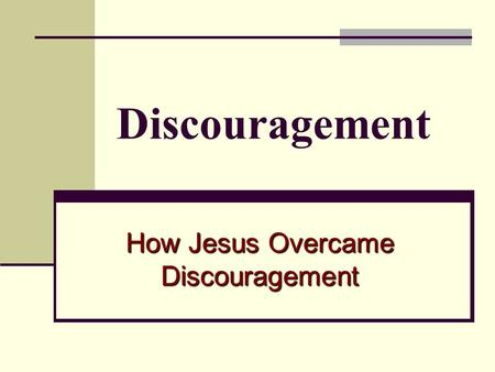 Discouragement How Jesus Overcame Discouragement.