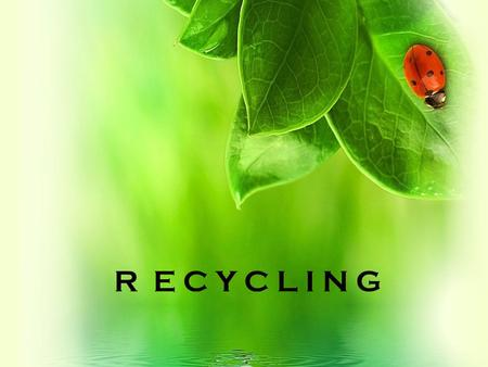 R E C Y C L I N G. Advantages and disadvantages of recycling Recycling waste is a series invaluable advantages such as saving of storage facility of.