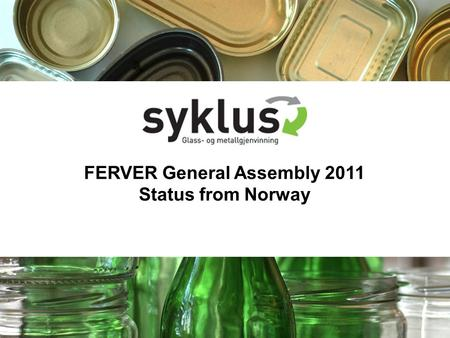 FERVER General Assembly 2011 Status from Norway. Status Norway Change in company profile Earlier.