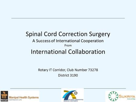 Spinal Cord Correction Surgery A Success of International Cooperation From International Collaboration Rotary IT Corridor, Club Number 73278 District 3190.