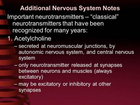 "Additional Nervous System Notes Important neurotransmitters – ""classical"" neurotransmitters that have been recognized for many years: 1. Acetylcholine."