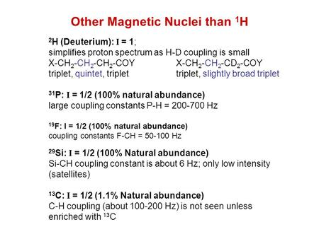 Other Magnetic Nuclei than 1 H 2 H (Deuterium): I = 1; simplifies proton spectrum as H-D coupling is small X-CH 2 -CH 2 -CH 2 -COYX-CH 2 -CH 2 -CD 2 -COY.