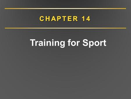 Training for Sport. CHAPTER 14 Overview Optimizing training: a model Overreaching Excessive training Overtraining Tapering for peak performance Detraining.